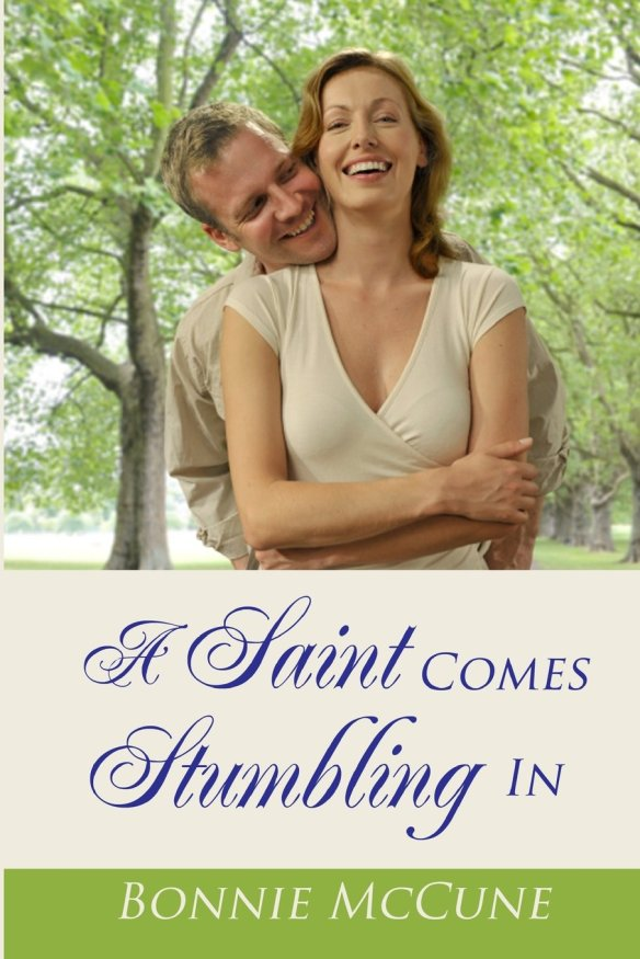 A Saint Comes Stumbling in by Bonnie McCune